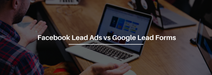 Facebook Lead Ads vs Google Lead Forms - Which One Is Superior?