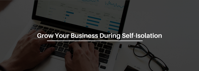 5 Ways To Grow Your Business During Self-Isolation