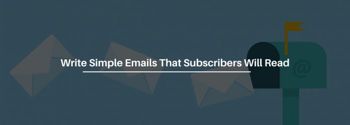 9 Ways To Write Simple Emails That Subscribers Will Want To Read